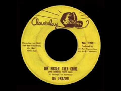 Joe Frazier - The Bigger They Come