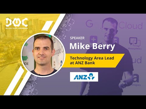 Mike Berry, Technology Area Lead At ANZ Bank. «The Road To Kubernetes. The ANZ DevOps Journey». DOTC
