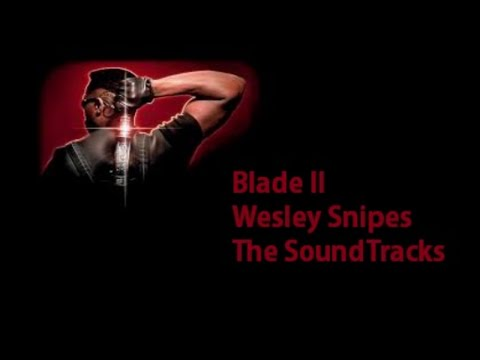 Blade II Wesley Snipes The SoundTrack