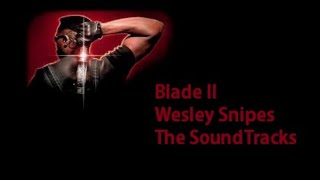 Blade II Wesley Snipes The SoundTrack
