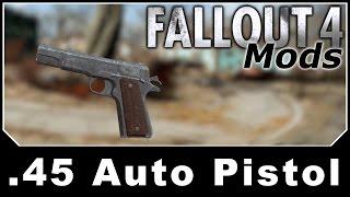 Fallout 4 Mods - .45 Auto Pistol