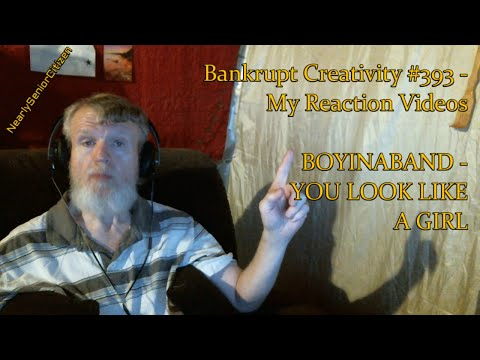 BOYINABAND - YOU LOOK LIKE A GIRL : Bankrupt Creativity #393 - My Reaction Videos