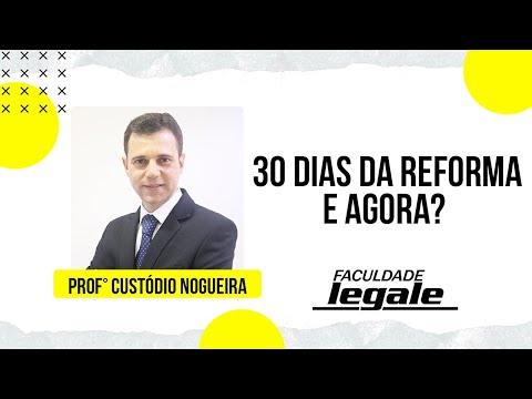 30 DIAS DA REFORMA... E AGORA? Prof Custodio Nogueira - 10/12/2017 a partir das 15:00