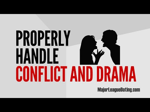 FAST DATING TIP - PROPERLY HANDLE DRAMA AND CONFLICT - MAJORLEAGUEDATING.COM