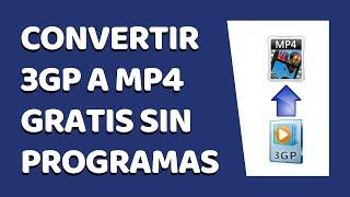 Cómo Convertir Un Vídeo 3GP a MP4 Sin Programas 2019