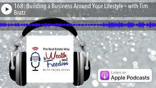 168: Building a Business Around Your Lifestyle – with Tim Bratz