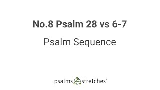 No.8 Psalm 28 vs 6-7 Psalm Sequence