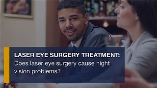 Laser eye surgery treatment: Does laser eye surgery cause night vision problems?