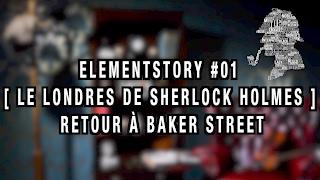 ElementStory #01 - Le Londres de Sherlock Holmes : Retour à Baker Street