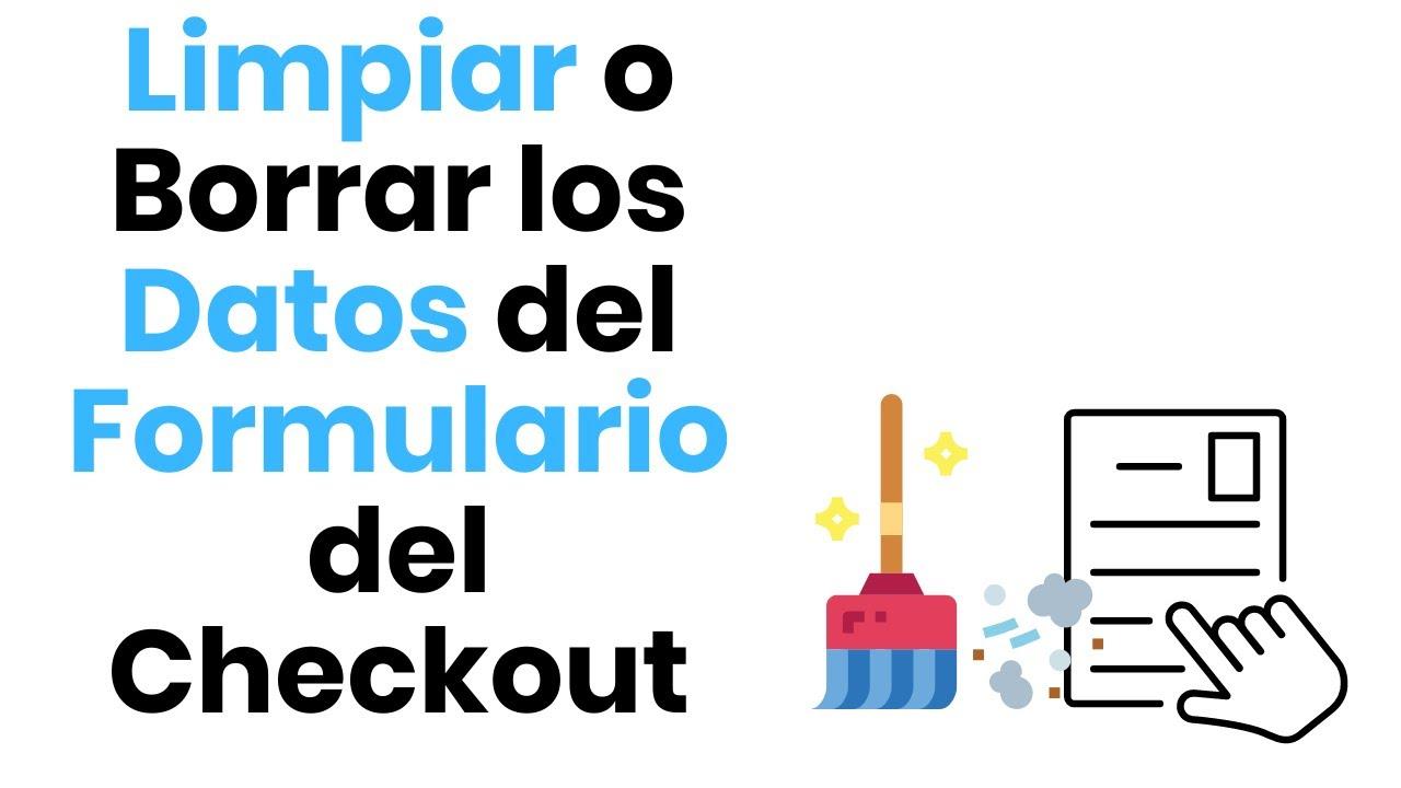 Cómo Limpiar, borrar o Quitar los Datos introducirlos en el formulario del Checkout Finalizar Compra