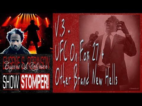 V.3 The Eugene S. Robinson Show Stomper: UFC on Fox 27 + Other Brand New Hells