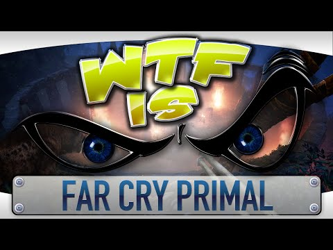WTF Is... - Far Cry: Primal ?