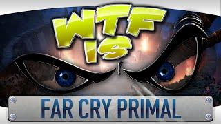 WTF Is... - Far Cry: Primal ?