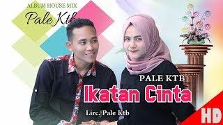Download Lagu PALE KTB - IKATAN CINTA ( House Mix Pale Ktb Sep Tari - Tari ) HD Video Quality 2018. mp3