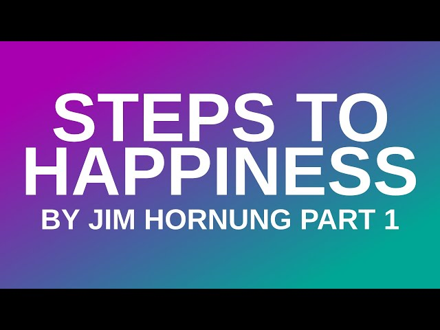 Steps to Happiness by Jim Hornung | part 1