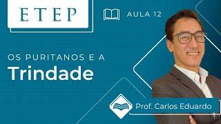 ETEP | Teologia Cristã | Aula 12:  Os puritanos e a trindade  - Rev. Carlos Eduardo