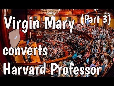 Virgin Mary converts Harvard Professor Part 3 (Jewish Convert to Catholic)