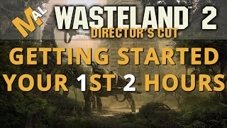 Getting Started, Your First 2 Hours - A Wasteland 2 Directors Cut Guide