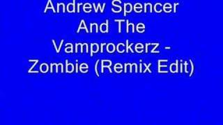 Andrew Spencer And The Vamprockerz - Zombie (Remix Edit)