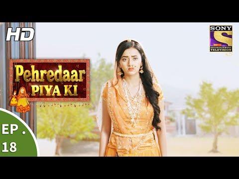 Pehredaar Piya Ki - पहरेदार पिया की - Ep 18 - 9th August, 2017 thumbnail