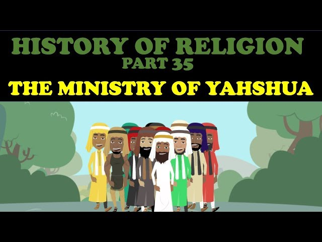 HISTORY OF RELIGION (Part 35): THE MINISTRY OF YAHSHUA