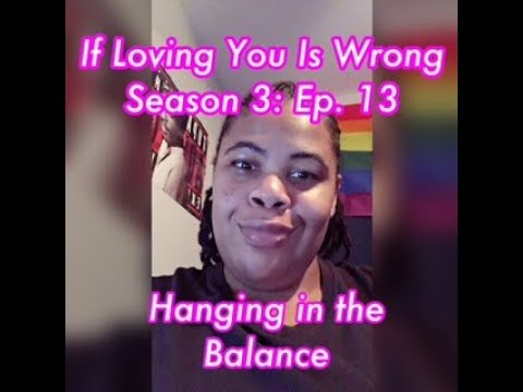 (REVIEW) If Loving You Is Wrong   Season 3: Ep. 13   Hanging in the Balance (RECAP)