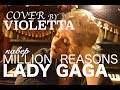 Поделки - Lady Gaga-Million Reasons-Cover by Violetta-Виолетта Кавер Леди Гага