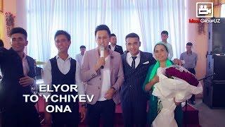 Elyor To`ychiyev - Ona   Элёр Туйчиев - Она (to`yda)