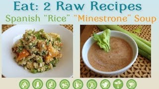 "Eat: 2 Raw Recipes: Spanish ""rice"" & ""minestrone"" Soup"