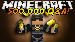 Minecraft: 500,000 Subscriber Q! (THANK YOU!)