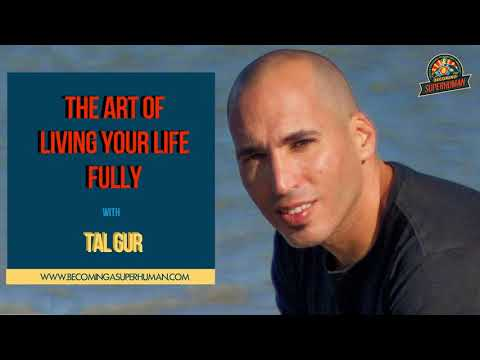 Ep. 160: Tal Gur On The Art Of Living Your Life Fully