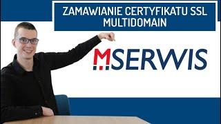 Jak zamówić/wygenerować certyfikat SSL Multidomain w MSERWIS?