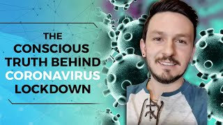 Conscious Truth Behind Coronavirus Lockdown