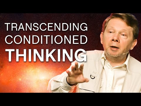 Transcending Conditioned Ways of Thinking   Eckhart Tolle Teachings