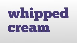 whipped cream meaning and pronunciation
