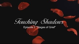 "Touching Shadows - EP2 ""Stages of Grief"""