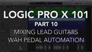 LOGIC PRO X 101 - #10 Mixing Lead Guitars, Wah Pedal Automation