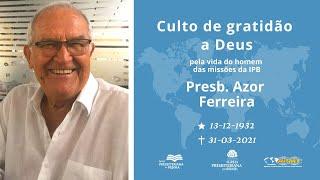 Culto de adoração e gratidão à Deus, pela vida e passamento do Presbítero Azor Ferreira