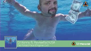 ReviewTechUSA - Fat Potato Face (feat. DJ Kenny) (Original Cut)