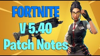 Fortnite Battle Royale V 5.40 Patch Notes Update - New Weapon