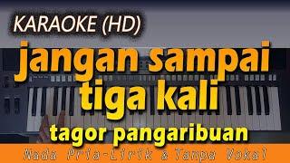 Karaoke JANGAN SAMPAI TIGA KALI | Nada Pria - Lirik Tanpa Vokal