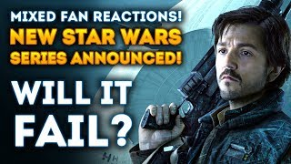 New Star Wars TV Series Receives Mixed Reactions! Will It Fail? (NEW CASSIAN ANDOR Star Wars Series)