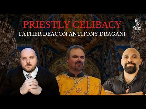 Priestly Celibacy with Dr. Father Deacon Anthony Dragani