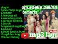 Full Album Om Adella Terbaru Terlaris 2019