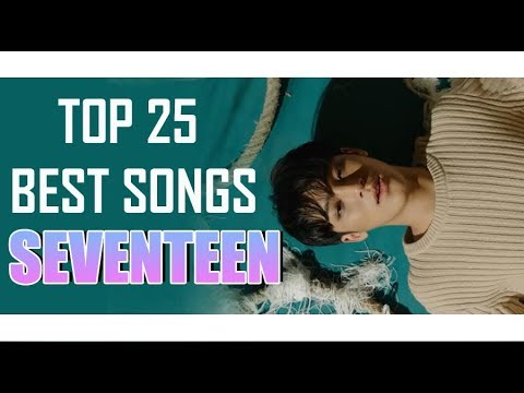 Top 25 Best Seventeen Songs (2018)