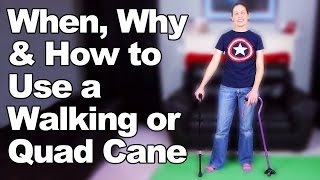 When, Why & How to Use a Walking Cane or Quad Cane - Ask Doctor Jo