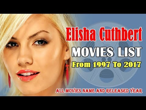 Elisha Cuthbert Movies List 1997-2017 ( Global Celebrity )