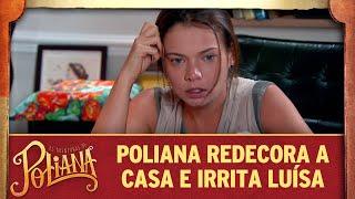 Poliana redecora a casa e irrita Luísa | As Aventuras de Poliana