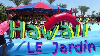 Hawaii le jardin aqua park 5* Hotel for kids Hurghada Egypt Гавайи ле жардин аквапарк Египет Хургада
