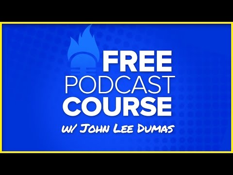 Free Podcast Course by John Lee Dumas